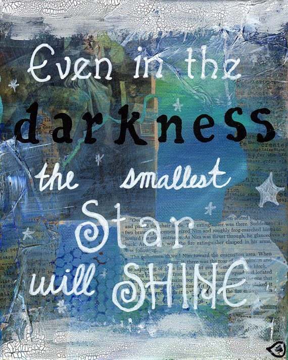 Even the darkness the smallest star will shine